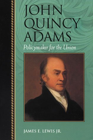 John Quincy Adams: Policymaker for the Union (Biographies in American Foreign Policy)