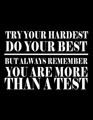 try your hardest  do your best  BUT ALWAYS REMEMBER  you are more  than a test: NOTEBOOK Large (8.5 x 11 inches) - 120 Pages