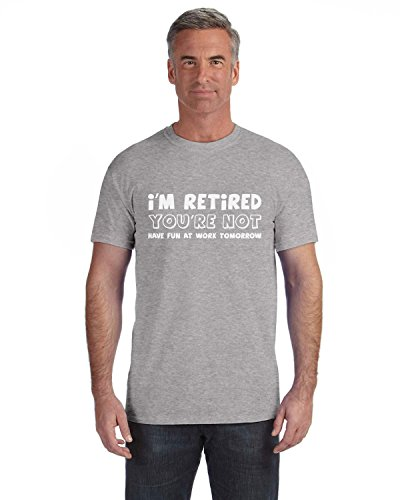 I'm Retired You're Not - Funny Retirement Gift For Men Dad/Grandpa T-Shirt Large Gray
