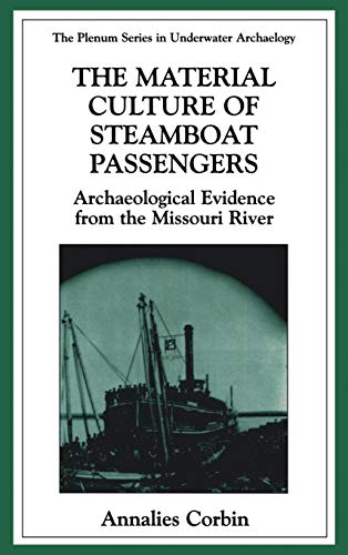 The Material Culture of Steamboat Passengers: Archaeological Evidence from the Missouri River (The Springer Series in Underwater Archaeology)