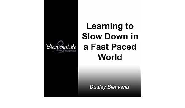 Learning to Slow Down in a Fast Paced World by Dudley Bienvenu on