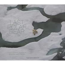The Last Polar Bear: Facing the Truth of a Warming World