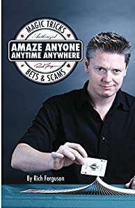 Amaze Anyone, Anytime, Anywhere: Magic Tricks, Bets & Scams