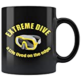 Extreme Dive a life lived on the edge Mug Gift, 11 oz, Black