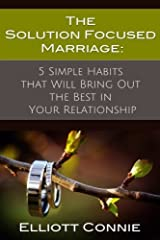 The Solution Focused Marriage: 5 Simple Habits That Will Bring Out the Best in Your Relationship Paperback