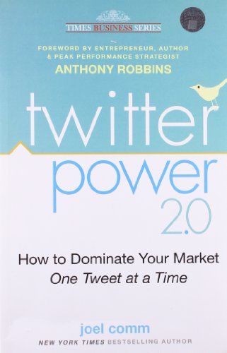 Twitter Power 2 0  How To Dominate Your Market One Tweet At A Time