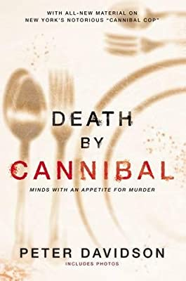 Death By Cannibal Criminals With An Appetite For Murder By