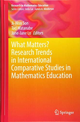 What Matters? Research Trends in International Comparative Studies in Mathematics Education (Research in Mathematics Education)