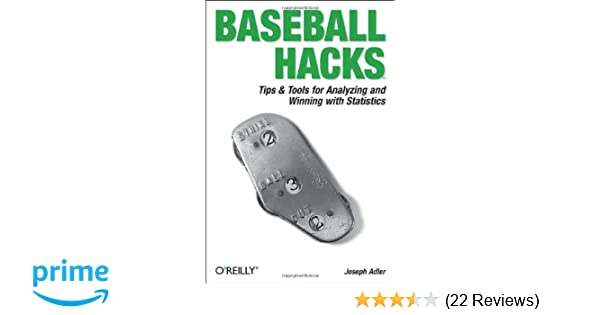 Baseball Hacks: Tips & Tools for Analyzing and Winning with