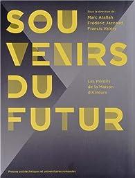 Souvenirs du Futur : Les miroirs de la Maison d'Ailleurs par Marc Atallah