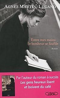 Entre mes mains le bonheur se faufile, Martin-Lugand, Agnès