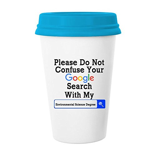 LRERAYPO 11OZ Ceramic Mug,Funny Quotes Please Do Not Confuse Your Google Search With My Environmental Science Degree Coffee Cup Blue Lidded Mug(One Side)