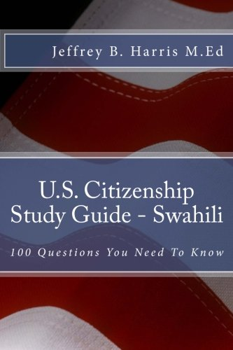 U.S. Citizenship Study Guide – Swahili: 100 Questions You Need To Know (Swahili Edition)
