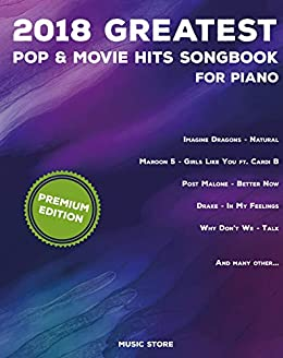 2018 Greatest Pop & Movie Hits Songbook For Piano: Piano Book - Piano Music  - Piano Books - Piano Sheet Music - Keyboard Piano Book - Music Piano -