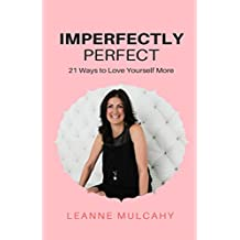 Imperfectly Perfect: 21 Ways to Love Yourself More