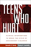 Teens Who Hurt: Clinical Interventions to Break the Cycle of Adolescent Violence