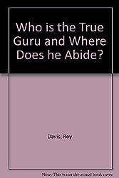 Who is the True Guru and Where Does he Abide?