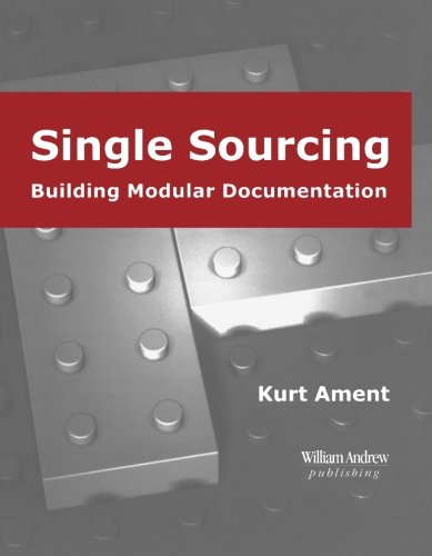 William Andrew Publishing Technical Writing Series: Single Sourcing: Building Modular Documentation