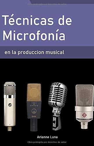Técnicas de microfonía en la producción musical (Spanish Edition) Arianne Luna