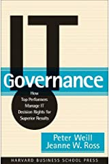IT Governance: How Top Performers Manage IT Decision Rights for Superior Results Hardcover