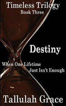 Timeless Trilogy, Book Three, Destiny by [Grace, Tallulah]