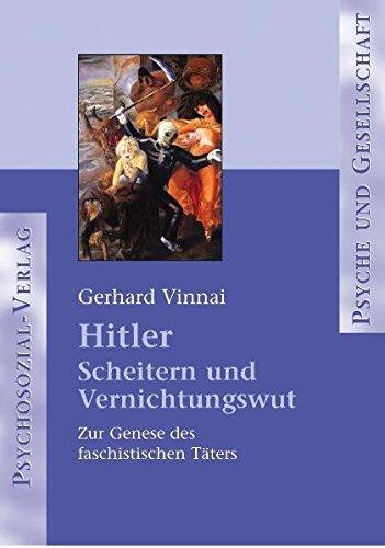 Hitler - Scheitern und Vernichtungswut: Zur Genese des faschistischen Täters (Psyche und Gesellschaft)