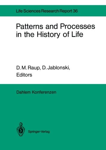 Patterns and Processes in the History of Life: Report of the Dahlem Workshop on Patterns and Processes in the History of Life Berlin 1985, June 16–21 (Dahlem Workshop Report)