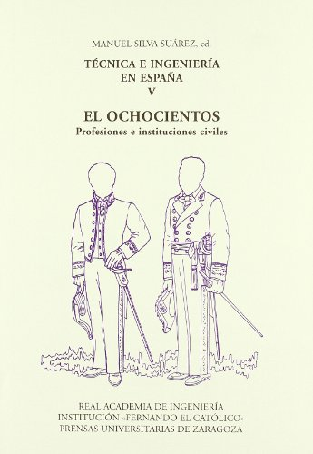 Tecnica e Ingenieria en Espana V/ Technology and Enginering in Spain V: El Ochocientos, Profesiones E Instituciones Civiles (Spanish Edition)