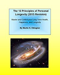 The 10 Principles of Personal Longevity (2015 Revision): Master and Control your Long Term Health, Happiness, and Longevity