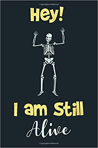 Hey I Am Still Alive Blank Lined Journal Notebook Elegant Simple And Funny Skeleton Cover Design Amazing Gift Notebook For Women Men Girl Boy On Any Occasion Art Free Feelings 9798635427590 Amazon Com
