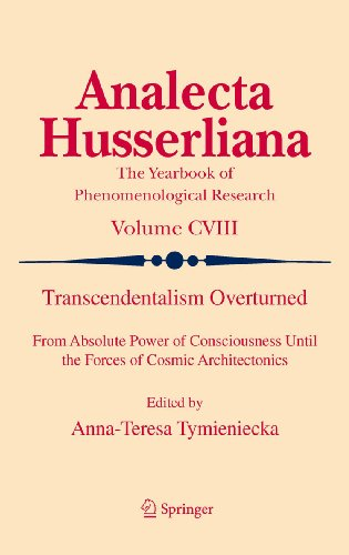 Transcendentalism Overturned: From Absolute Power of Consciousness Until the Forces of Cosmic Architectonics: 108 (Analecta Husserliana) Pdf