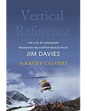 Vertical Reference: The Life of Legendary Mountain Helicopter Rescue Pilot Jim Davies