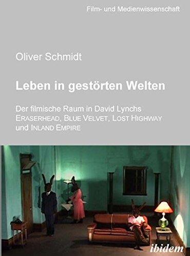 Leben in gestörten Welten. Der filmische Raum in David Lynchs Eraserhead, Blue Velvet, Lost Highway und Inland Empire (Film- und Medienwissenschaft)
