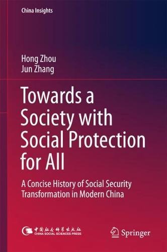 Towards a Society with Social Protection for All: A Concise History of Social Security Transformation in Modern China (China Insights)