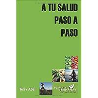 A TU SALUD PASO A PASO: ¿Porqué juegas con tu salud?  Sólo tenemos una forma de expresión en esta vida: NUESTRO CUERPO.  Cuídalo y responderá. (Spanish Edition)