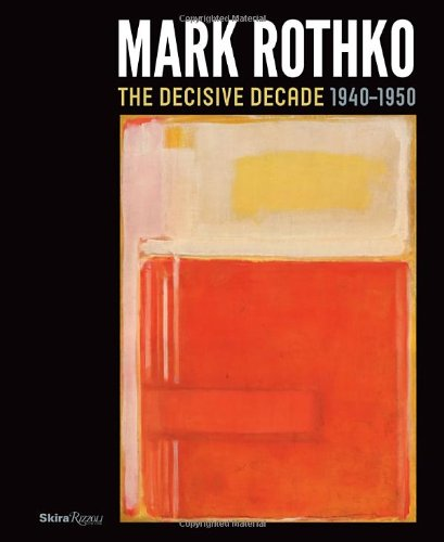 Mark Rothko: The Decisive Decade: 1940-1950 (Harry And David Catalogue)
