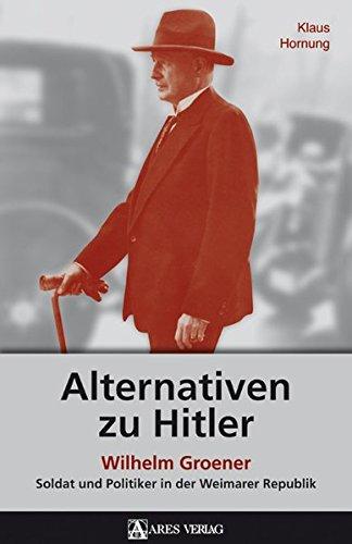 Alternativen zu Hitler: Wilhelm Groener - Soldat und Politiker in der Weimarer Republik