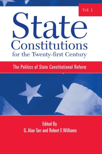 State Constitutions for the Twenty-first Century, Volume 1: The Politics of State Constitutional Reform (SUNY series in