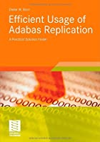 Efficient Usage of Adabas Replication: A Practical Solution Finder Front Cover