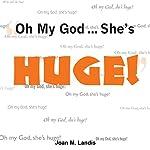 Oh My God...She's Huge! | Joan M. Landis