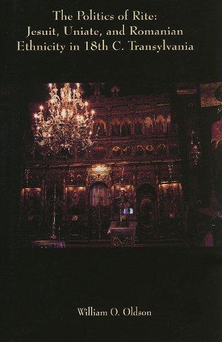 The Politics of Rite: Jesuit, Uniate, and Romanian Ethnicity in Eighteenth-Century Transylvania