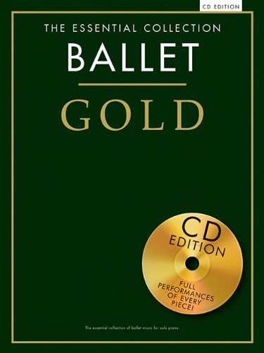 Ballet Gold: The Essential Collection With a CD of Performances Piano Solo