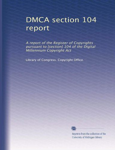 DMCA section 104 report: A report of the Register of Copyrights pursuant to [section] 104 of the Digital Millennium Copyright Act (Volume 4)