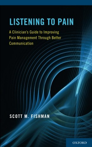 Listening to Pain: A Clinician's Guide to Improving Pain Management Through Better Communication