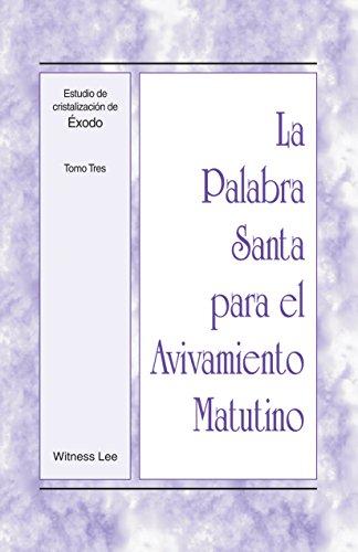 La Palabra Santa para el Avivamiento Matutino - Estudio de cristalización de Éxodo, Tomo 3 (Spanish Edition)