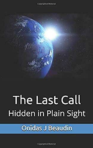 Book: The Last Call (The Last Days - A guide to an inner Journey) - Hidden in Plain Sight by Onidas J. Beaudin