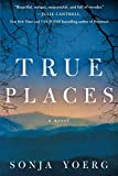 Book cover from True Places: A Novel by Sonja Yoerg