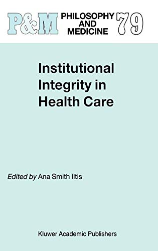 Institutional Integrity in Health Care (Philosophy and Medicine)
