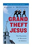 img - for Grand Theft Jesus: The Hijacking of Religion in America by Robert S. McElvaine (2009-04-07) book / textbook / text book