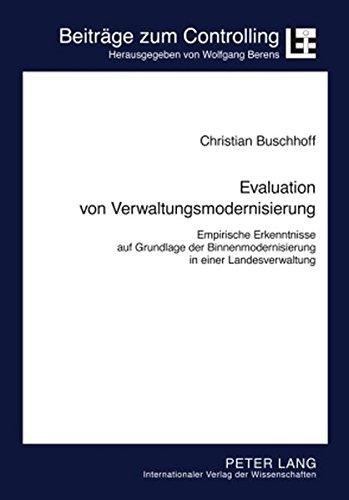 Evaluation von Verwaltungsmodernisierung: Empirische Erkenntnisse auf Grundlage der Binnenmodernisierung in einer Landesverwaltung (Beiträge zum Controlling)